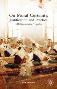 On Moral Certainty, Justification and Practice: A Wittgensteinia
