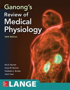 Ganong\'s Review of Medical Physiology, Twenty Sixth Edition