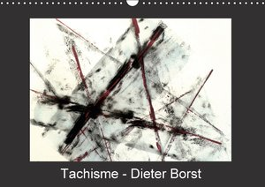 Tachisme - Dieter Borst (Calendrier mural 2015 DIN A3 horizontal