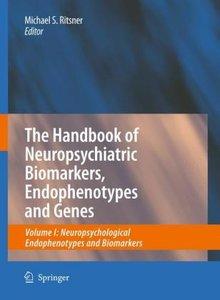 The Handbook of Neuropsychiatric Biomarkers, Endophenotypes and