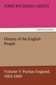 History of the English People, Volume V Puritan England, 1603-16