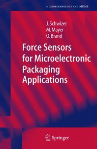 Force Sensors for Microelectronic Packaging Applications