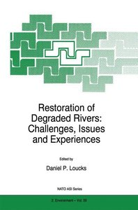 Restoration of Degraded Rivers: Challenges, Issues and Experienc