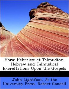 Horæ Hebraicæ et Talmudicæ; Hebrew and Talmudical Exercitations