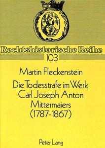 Die Todesstrafe im Werk Carl Joseph Anton Mittermaiers (1787-186
