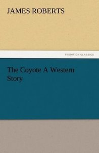 The Coyote A Western Story
