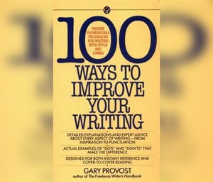 100 Ways to Improve Your Writing: Proven Professional Techniques