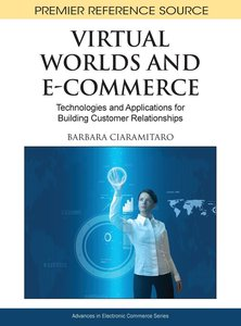 Virtual Worlds and E-Commerce: Technologies and Applications for