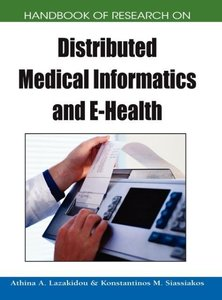 Handbook of Research on Distributed Medical Informatics and E-He