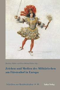 Zeichen und Medien des Militärischen am Fürstenhof im frühneuzei