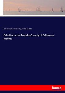 Celestina or the Tragicke-Comedy of Calisto and Melibea