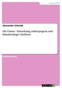 Die Ostsee - Entstehung, anthropogene und klimabedingte Einflüss