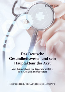 Das Deutsche Gesundheitswesen und sein Hauptakteur der Arzt
