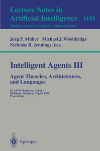 Intelligent Agents III. Agent Theories, Architectures, and Langu