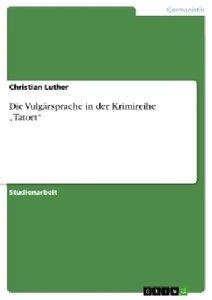 """Die Vulgärsprache in der Krimireihe """"Tatort"""""""