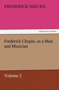 Frederick Chopin, as a Man and Musician - Volume 2