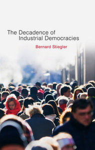 The Decadence of Industrial Democracies, Volume 1: Disbelief and