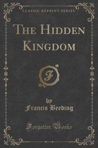 The Hidden Kingdom (Classic Reprint)