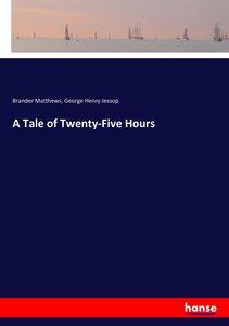 A Tale of Twenty-Five Hours