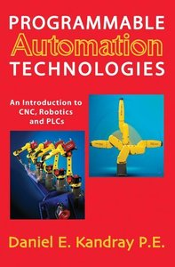 Programmable Automation Technologies: An Introduction to CNC, Ro