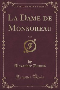 La Dame de Monsoreau, Vol. 3 (Classic Reprint)