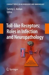 Toll-like Receptors: Roles in Infection and Neuropathology