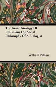 The Grand Strategy Of Evolution; The Social Philosophy Of A Biol