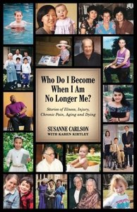 Who Do I Become When I Am No Longer Me?: Stories of Illness, Inj