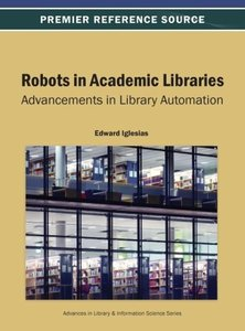 Robots in Academic Libraries: Advancements in Library Automation