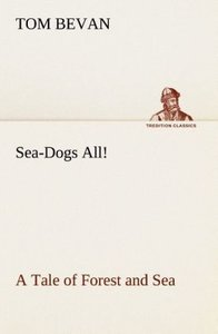 Sea-Dogs All! A Tale of Forest and Sea