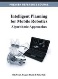 Intelligent Planning for Mobile Robotics: Algorithmic Approaches