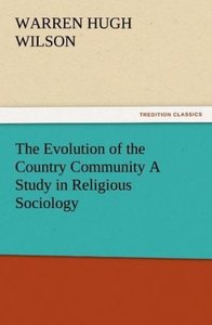 The Evolution of the Country Community A Study in Religious Soci