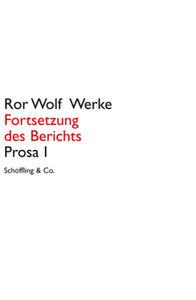Fortsetzung des Berichts. Prosa 1. Ror Wolf Werke