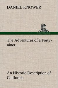 The Adventures of a Forty-niner An Historic Description of Calif