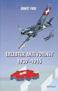 Erlebter Aktivdienst 1939 -1945