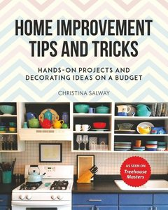 Home Improvement Tips and Tricks: Hands-On Projects and Decorati