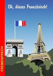 Oh, dieses Französisch!