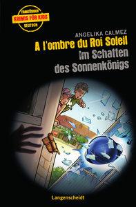 A l'ombre du Roi Soleil - Im Schatten des Sonnenkönigs