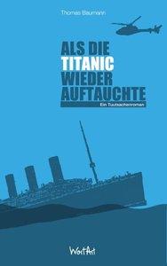 Als die Titanic wieder auftauchte