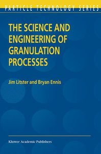 The Science and Engineering of Granulation Processes