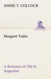 Margaret Tudor A Romance of Old St. Augustine
