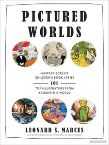 Pictured Worlds: Masterpieces of Children\'s Book Art by 101 Top