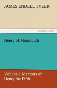 Henry of Monmouth, Volume 1 Memoirs of Henry the Fifth