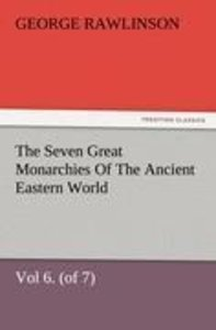 The Seven Great Monarchies Of The Ancient Eastern World, Vol 6.