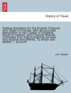 Sailing directions for the English Channel and Coast of France;