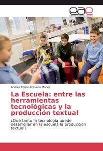La Escuela: entre las herramientas tecnológicas y la producción