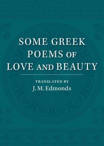 Some Greek Poems of Love and Beauty
