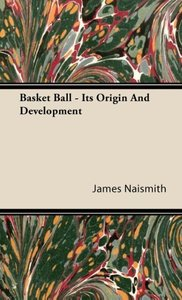 Basket Ball - Its Origin and Development