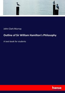 Outline of Sir William Hamilton\'s Philosophy