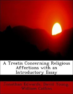 A Treatis Concerning Religious Affections with an Introductory E